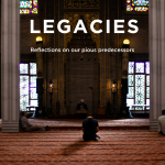 Legacies - Hussain RA, Muharram, & Our History; Reflections on the Tragedy of Karbala