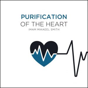 Purification of the Heart: Part 4 – Dependence vs Independence; Islam, liberalism and spiritual maturity